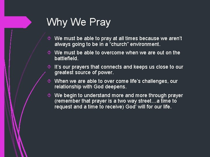Why We Pray We must be able to pray at all times because we