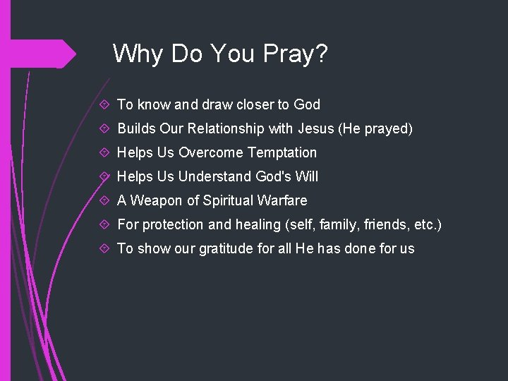Why Do You Pray? To know and draw closer to God Builds Our Relationship