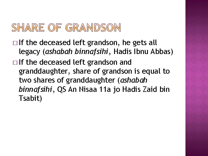 � If the deceased left grandson, he gets all legacy (ashabah binnafsihi, Hadis Ibnu