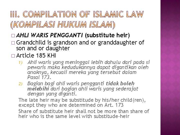 � AHLI WARIS PENGGANTI (substitute heir) � Grandchild is grandson and or granddaughter of