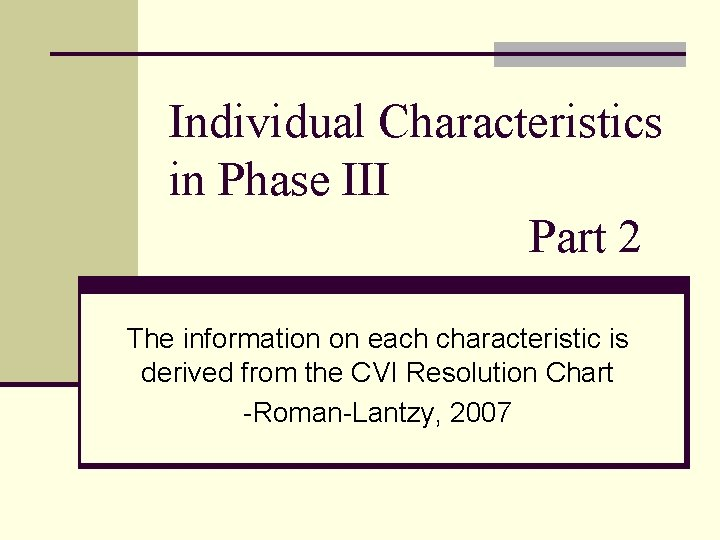 Individual Characteristics in Phase III Part 2 The information on each characteristic is derived