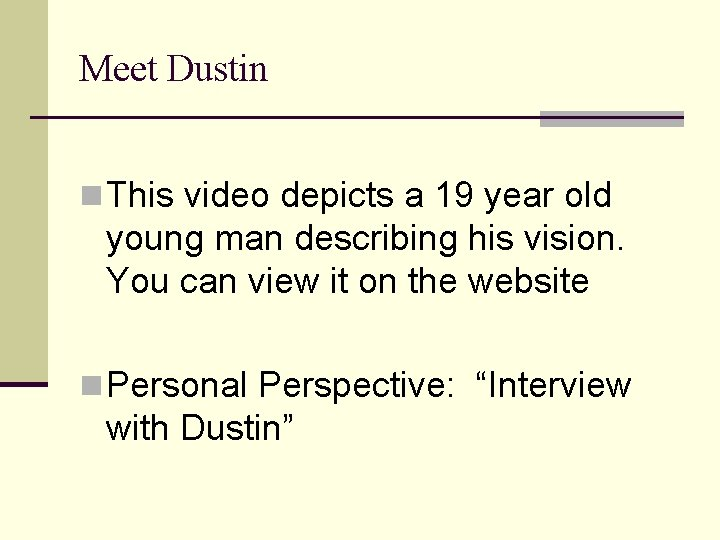 Meet Dustin n This video depicts a 19 year old young man describing his