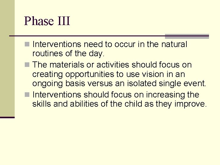Phase III n Interventions need to occur in the natural routines of the day.