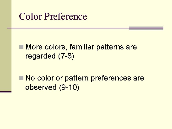 Color Preference n More colors, familiar patterns are regarded (7 -8) n No color