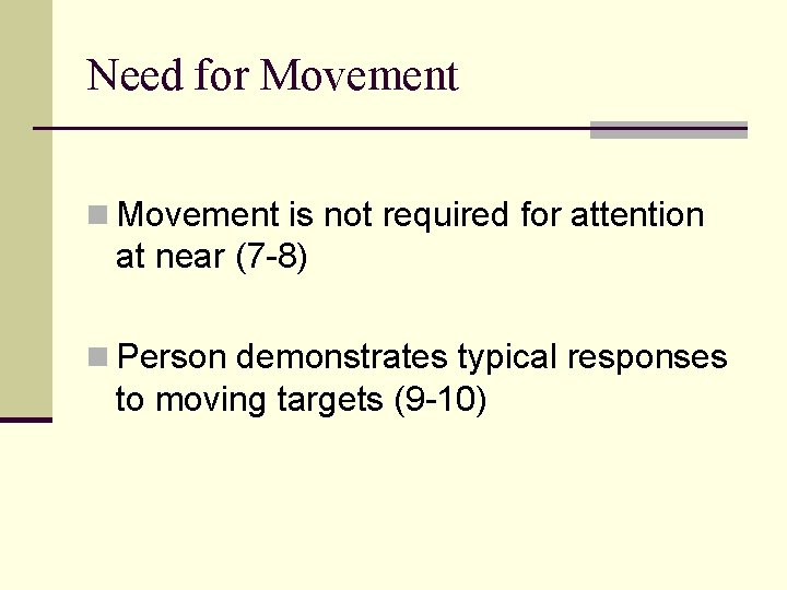 Need for Movement n Movement is not required for attention at near (7 -8)