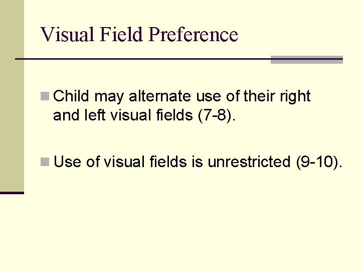 Visual Field Preference n Child may alternate use of their right and left visual