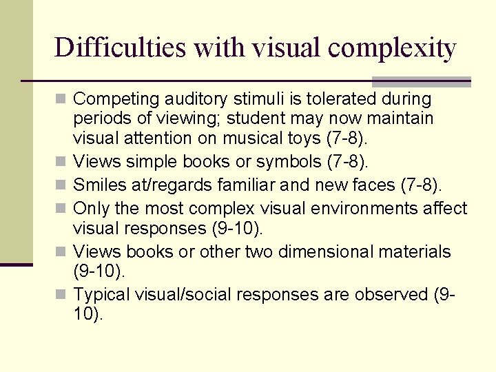 Difficulties with visual complexity n Competing auditory stimuli is tolerated during n n n
