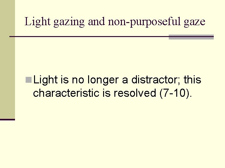 Light gazing and non-purposeful gaze n Light is no longer a distractor; this characteristic
