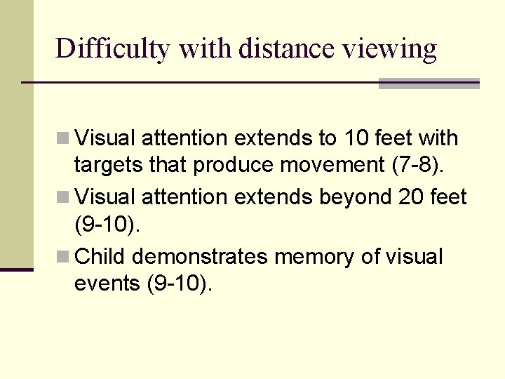 Difficulty with distance viewing n Visual attention extends to 10 feet with targets that