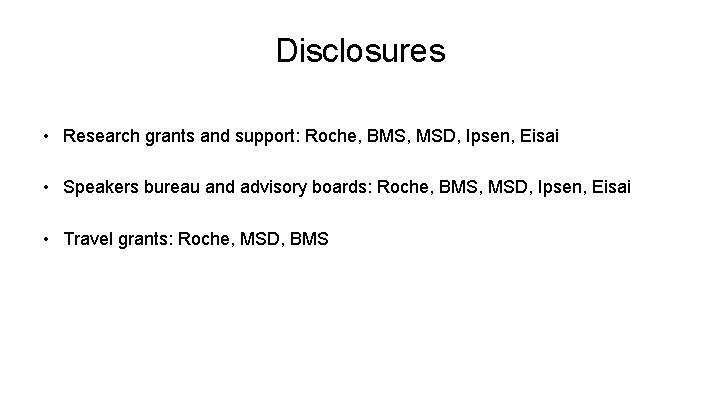 Disclosures • Research grants and support: Roche, BMS, MSD, Ipsen, Eisai • Speakers bureau