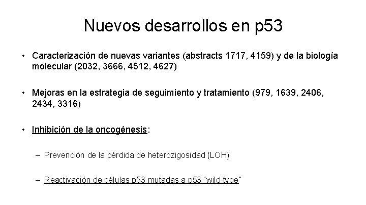 Nuevos desarrollos en p 53 • Caracterización de nuevas variantes (abstracts 1717, 4159) y