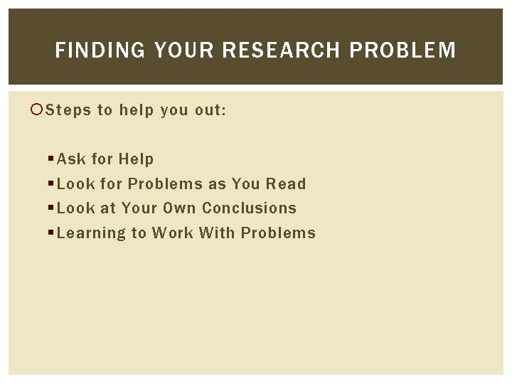 FINDING YOUR RESEARCH PROBLEM Steps to help you out: § Ask for Help §