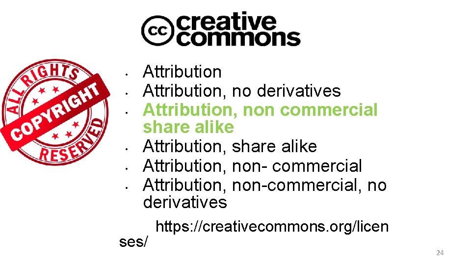 • • • Attribution, no derivatives Attribution, non commercial share alike Attribution, non-