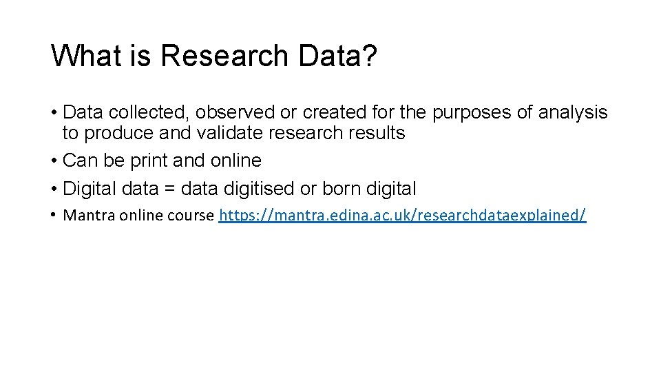 What is Research Data? • Data collected, observed or created for the purposes of