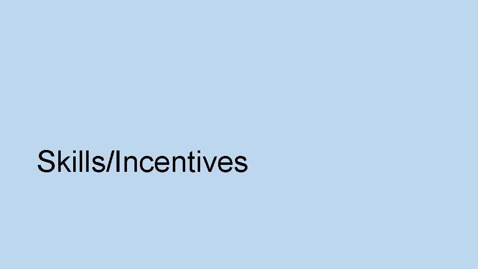 Skills/Incentives