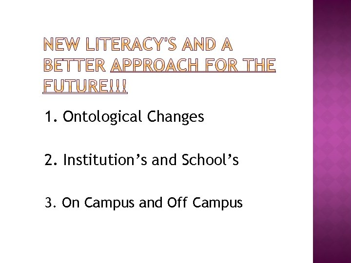 1. Ontological Changes 2. Institution's and School's 3. On Campus and Off Campus