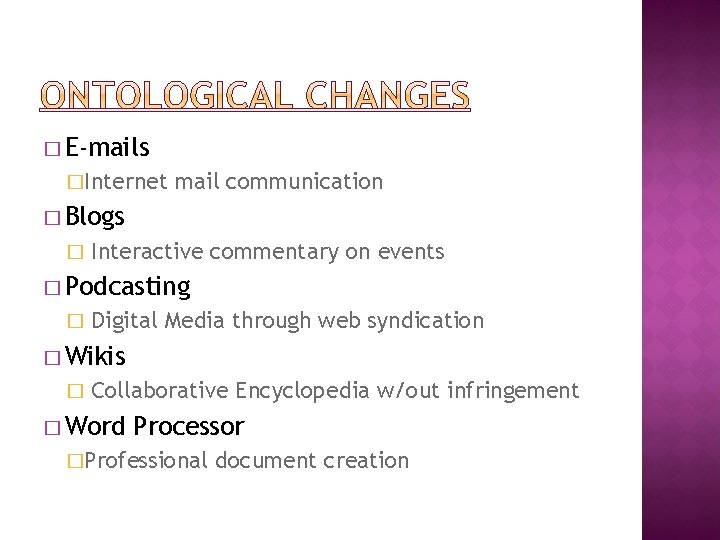 � E-mails �Internet mail communication � Blogs � Interactive commentary on events � Podcasting