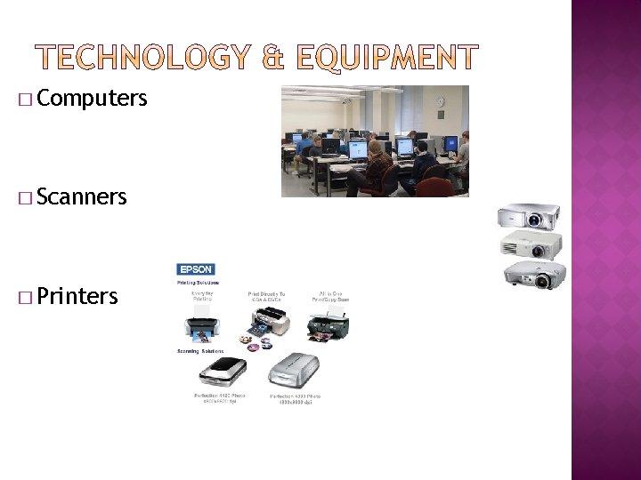 � Computers � Scanners � Printers