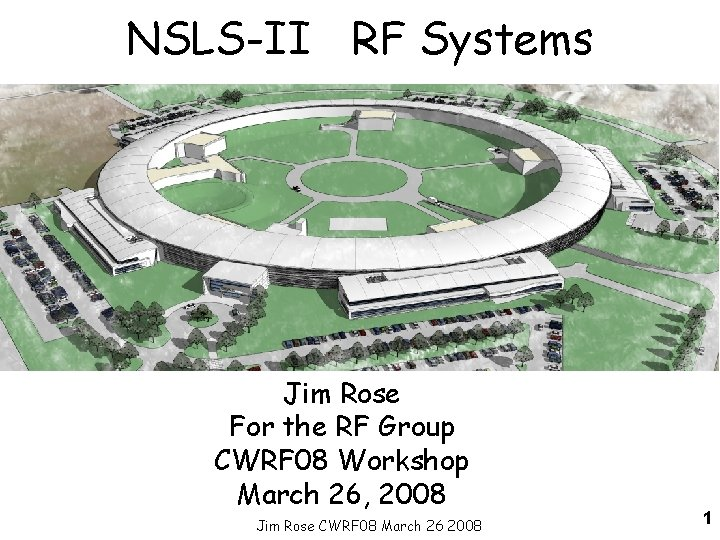 NSLS-II RF Systems Jim Rose For the RF Group CWRF 08 Workshop March 26,