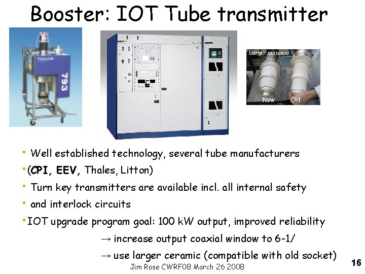 Booster: IOT Tube transmitter • Well established technology, several tube manufacturers • (CPI, EEV,