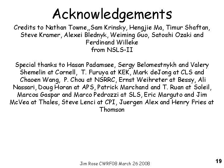 Acknowledgements Credits to Nathan Towne, , Sam Krinsky, Hengjie Ma, Timur Shaftan, Steve Kramer,