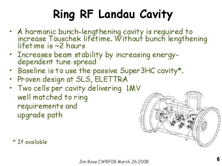 Ring RF Landau Cavity • A harmonic bunch-lengthening cavity is required to increase Touschek