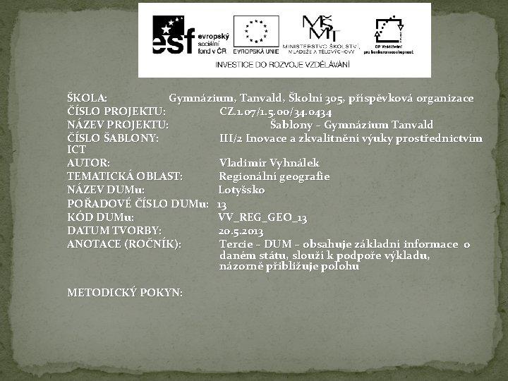 ŠKOLA: Gymnázium, Tanvald, Školní 305, příspěvková organizace ČÍSLO PROJEKTU: CZ. 1. 07/1. 5. 00/34.