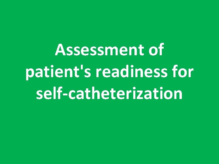 Assessment of patient's readiness for self-catheterization