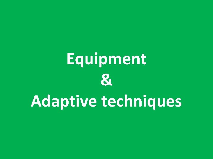 Equipment & Adaptive techniques