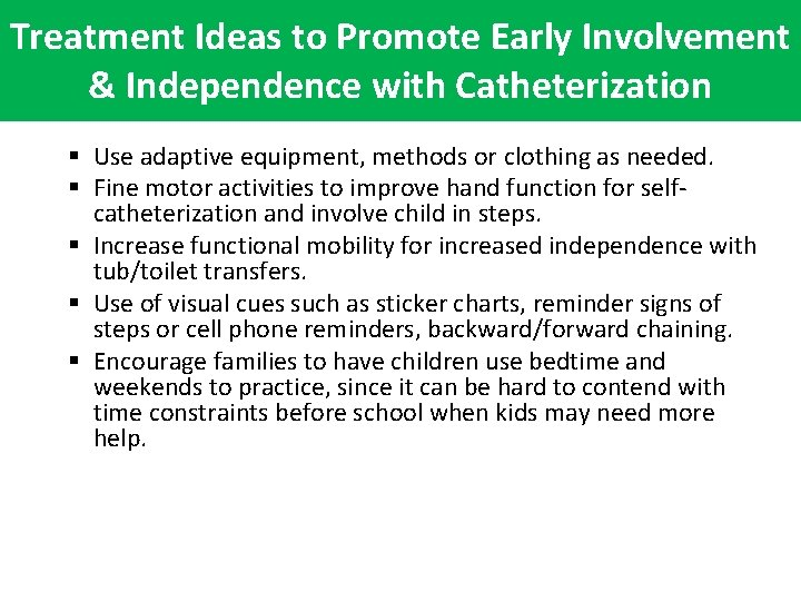 Treatment Ideas to Promote Early Involvement & Independence with Catheterization § Use adaptive equipment,