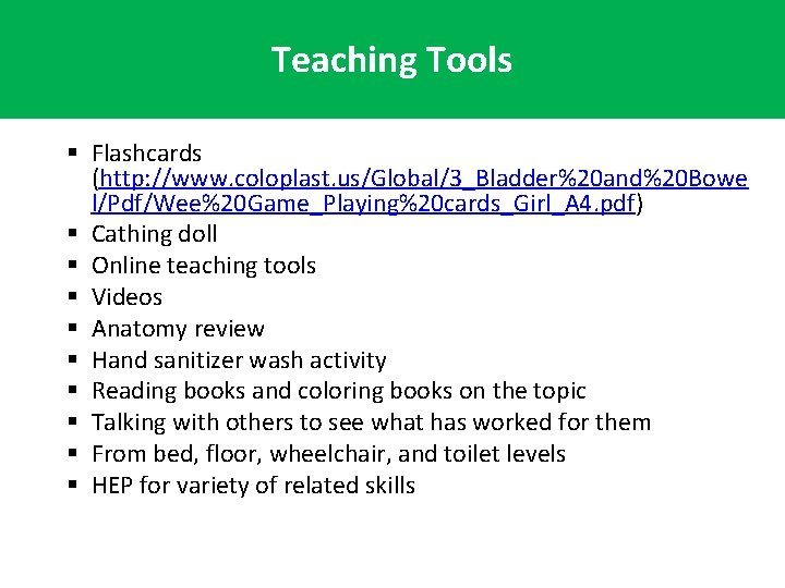 Teaching Tools § Flashcards (http: //www. coloplast. us/Global/3_Bladder%20 and%20 Bowe l/Pdf/Wee%20 Game_Playing%20 cards_Girl_A 4.