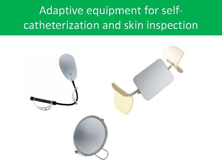 Adaptive equipment for selfcatheterization and skin inspection cathterization