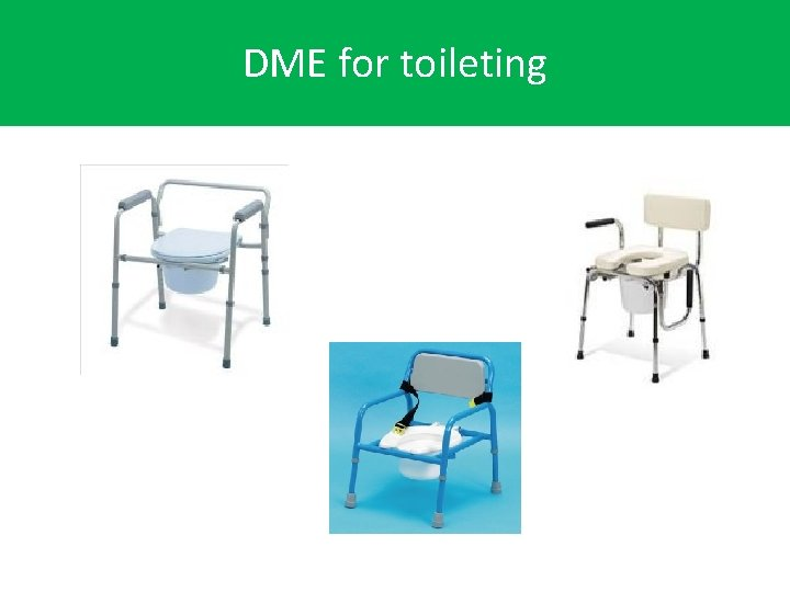 DME for toileting DME