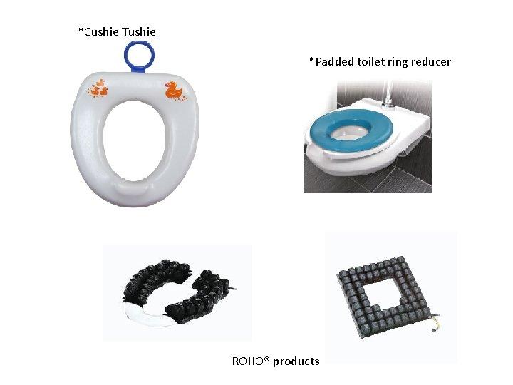 *Cushie Tushie *Padded toilet ring reducer ROHO® products