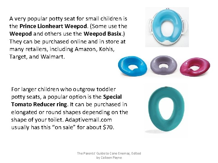 A very popular potty seat for small children is the Prince Lionheart Weepod. (Some