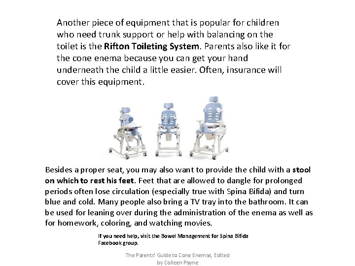 Another piece of equipment that is popular for children who need trunk support or