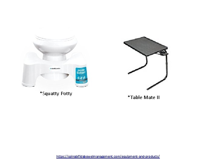 *Squatty Potty *Table Mate II https: //spinabifidabowelmanagement. com/equipment-and-products/