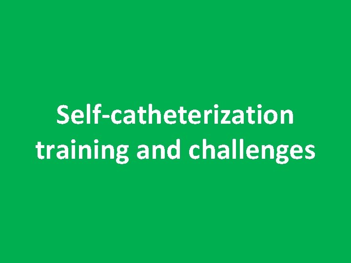 Self-catheterization training and challenges