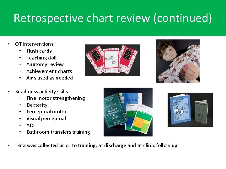 Retrospective chart review (continued) • OT interventions • Flash cards • Teaching doll •