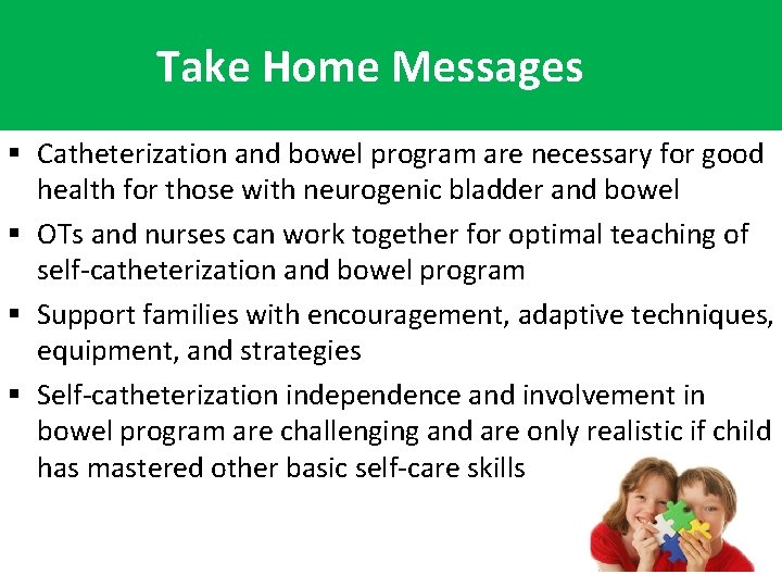 Take Home Messages § Catheterization and bowel program are necessary for good health for