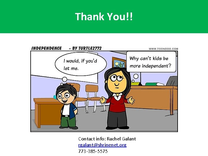 Thank You!! Contact info: Rachel Galant rgalant@shrinenet. org 773 -385 -5575