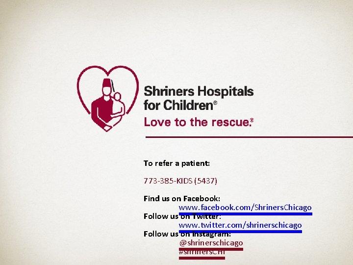 To refer a patient: 773 -385 -KIDS (5437) Find us on Facebook: www. facebook.