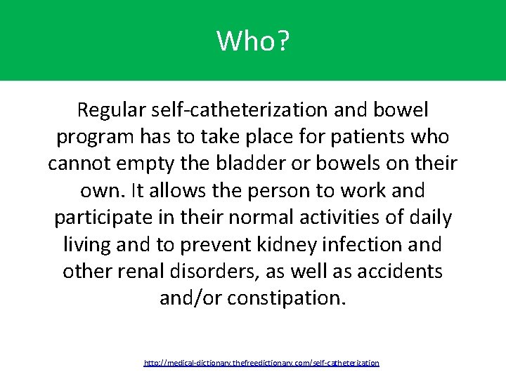 Who? Regular self-catheterization and bowel program has to take place for patients who cannot