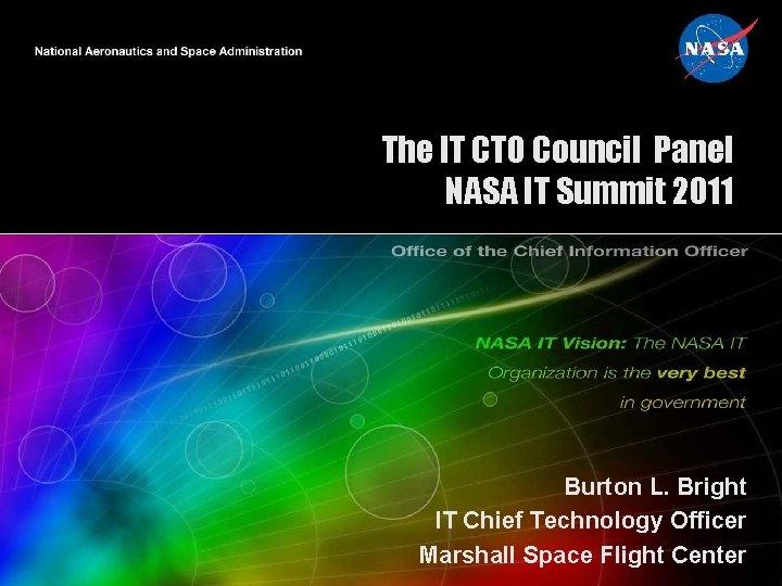 The IT CTO Council Panel NASA IT Summit 2011 Burton L. Bright IT Chief