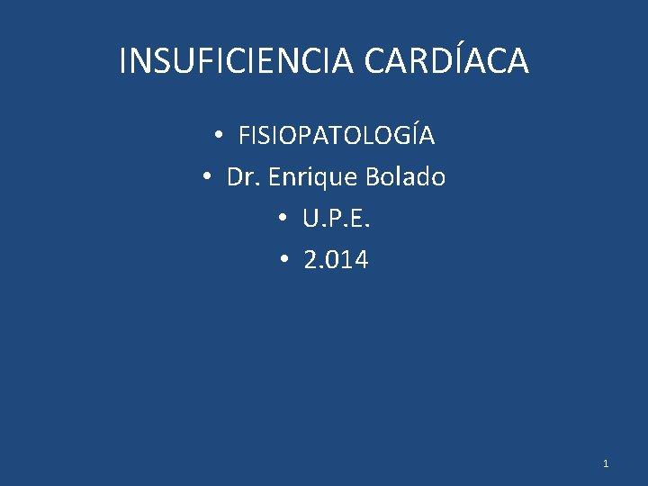INSUFICIENCIA CARDÍACA • FISIOPATOLOGÍA • Dr. Enrique Bolado • U. P. E. • 2.
