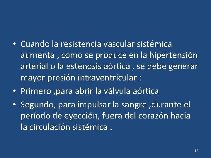 • Cuando la resistencia vascular sistémica aumenta , como se produce en la