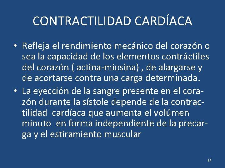 CONTRACTILIDAD CARDÍACA • Refleja el rendimiento mecánico del corazón o sea la capacidad de