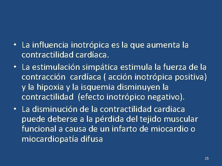 • La influencia inotrópica es la que aumenta la contractilidad cardíaca. • La