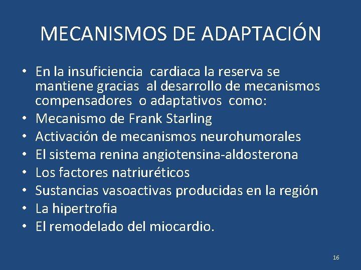 MECANISMOS DE ADAPTACIÓN • En la insuficiencia cardiaca la reserva se mantiene gracias al