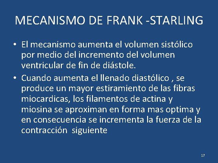 MECANISMO DE FRANK -STARLING • El mecanismo aumenta el volumen sistólico por medio del